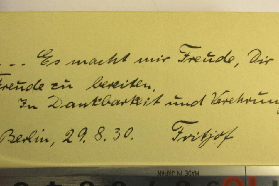 """""""... Es macht mir Freude, Dir Freude zu bereiten. In Dankbarkeit und Verehrung. Berlin, 29.8.30. Fritz"""""""