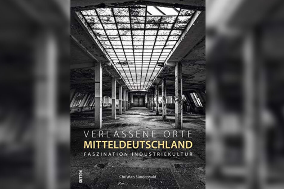 """Der dritte Bildband von Christian Sünderwald: """"Verlassene Orte in Mitteldeutschland. Faszination Industriekultur""""."""